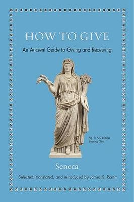How to Give - An Ancient Guide to Giving and Receiving (Hardcover): Seneca