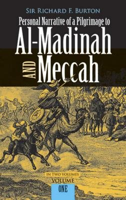 Personal Narrative of a Pilgrimage to Al-Madinah and Meccah, Volume One (Electronic book text): Richard Burton