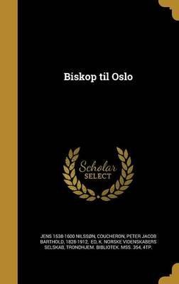 Biskop Til Oslo (Danish, Hardcover): Jens 1538-1600 Nilsson