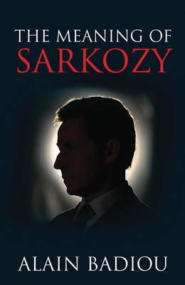 The Meaning of Sarkozy (English, French, Hardcover): Alain Badiou