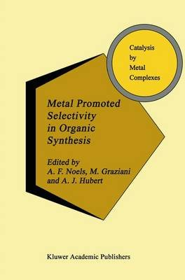 Metal Promoted Selectivity in Organic Synthesis (Paperback): A. Noels, M. Graziani, A.J. Hubert