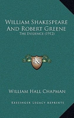 William Shakespeare and Robert Greene William Shakespeare and Robert Greene - The Evidence (1912) the Evidence (1912)...