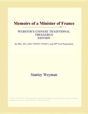 Memoirs of a Minister of France (Webster's Chinese Traditional Thesaurus Edition) (Electronic book text): Inc. Icon Group...