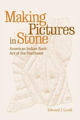 Making Pictures in Stone - American Indian Rock Art of the Northeast (Paperback): Edward J. Lenik