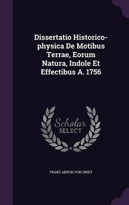 Dissertatio Historico-Physica de Motibus Terrae, Eorum Natura, Indole Et Effectibus A. 1756 (Hardcover): Franz Anton Von Zindt