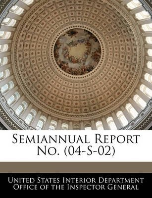 Semiannual Report No. (04-S-02) (Paperback): United States Interior Department Office