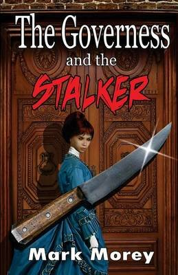 The Governess and the Stalker (Paperback): Mark Morey