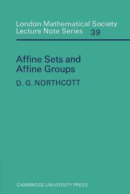 Affine Sets and Affine Groups (Paperback): D.G. Northcott