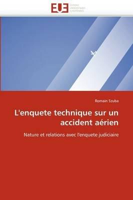 L''Enquete Technique Sur Un Accident Aerien (French, Paperback): Romain Szuba