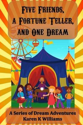 Five Friends a Fortune Teller and One Dream (Paperback): Karen K Williams