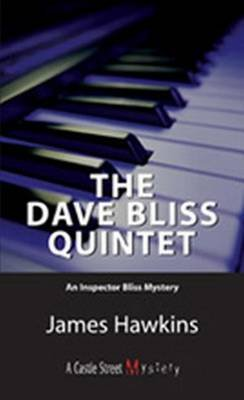 The Dave Bliss Quintet - An Inspector Bliss Mystery (Electronic book text): James Hawkins