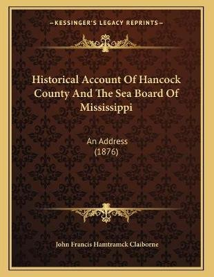 Historical Account of Hancock County and the Sea Board of Mississippi - An Address (1876) (Paperback): John Francis Hamtramck...