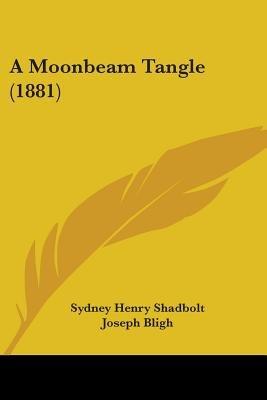 A Moonbeam Tangle (1881) (Paperback): Sydney Henry Shadbolt