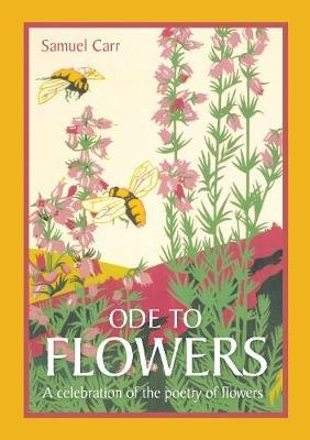 Ode to Flowers - A celebratory collection of the poetry of flowers (Hardcover): Samuel Carr
