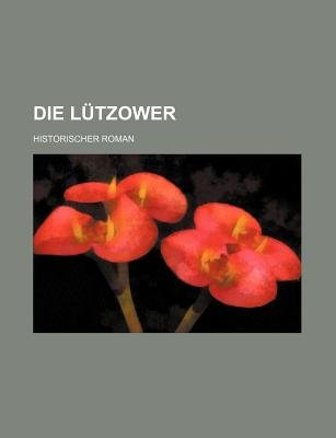 Die Lutzower; Historischer Roman (English, German, Paperback): B. Cher Group, Bucher Group