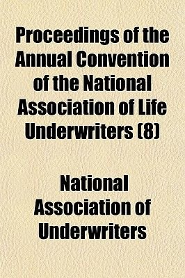 Proceedings of the Annual Convention of the National Association of Life Underwriters (Volume 8 (1897)) (Paperback): National...
