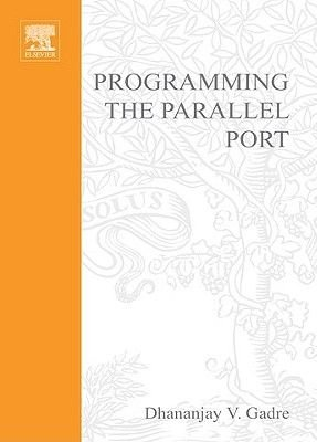 Programming the Parallel Port - Interfacing the PC for Data Acquisition and Process Control (Electronic book text): John...