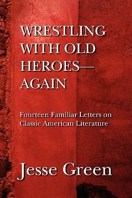 Wrestling with Old Heroes--Again (Paperback): Jesse Green