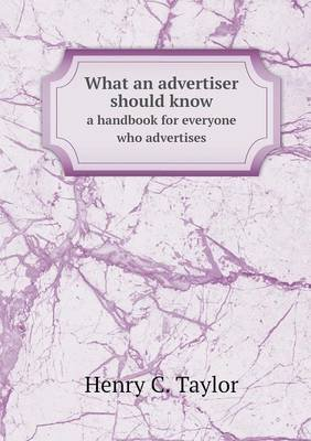 What an Advertiser Should Know a Handbook for Everyone Who Advertises (Paperback): Henry C. Taylor