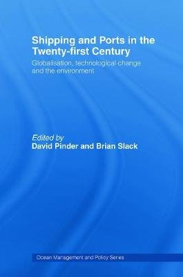 Shipping and Ports in the Twenty-first Century (Paperback): David Pinder, Brian Slack