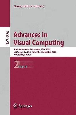 Advances in Visual Computing - 5th International Symposium, ISVC 2009, Las Vegas, NV, USA, November 30 - December 2, 2009,...