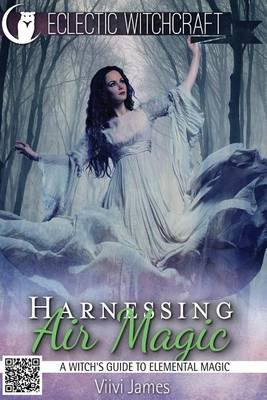 Harnessing Air Magic (a Witch's Guide to Elemental Magic) (Paperback): VIIVI James
