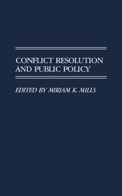 Conflict Resolution and Public Policy (Hardcover, New): Miriam K. Mills