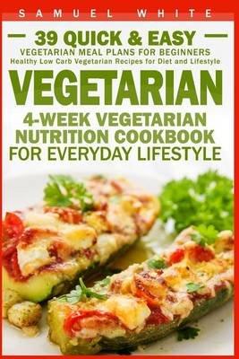 Vegetarian 4 Week Vegetarian Nutrition Cookbook For Everyday