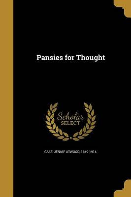 Pansies for Thought (Paperback): Jennie Atwood 1849-1914 Case