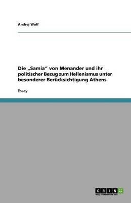 Die Samia Von Menander Und Ihr Politischer Bezug Zum Hellenismus Unter Besonderer Berucksichtigung Athens (German, Paperback):...