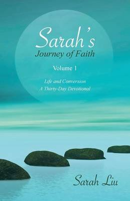 Sarah's Journey of Faith - Volume 1: Life and Conversion-A Thirty-Day Devotional (Paperback): Sarah Liu