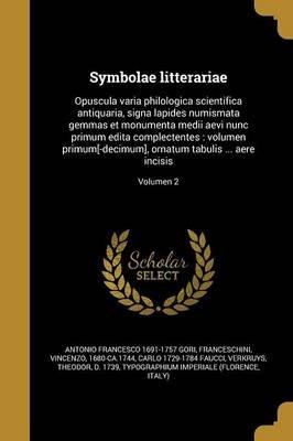 Symbolae Litterariae - Opuscula Varia Philologica Scientifica Antiquaria, Signa Lapides Numismata Gemmas Et Monumenta Medii...