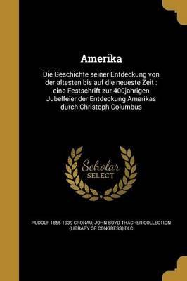 Amerika - Die Geschichte Seiner Entdeckung Von Der a Ltesten Bis Auf Die Neueste Zeit: Eine Festschrift Zur 400jahrigen...