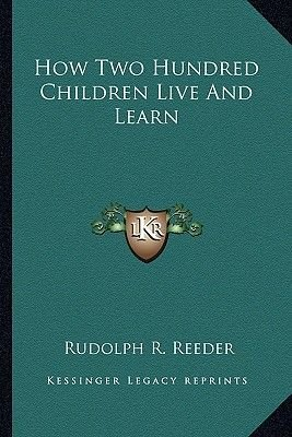 How Two Hundred Children Live and Learn (Paperback): Rudolph R. Reeder