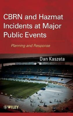 CBRN and Hazmat Incidents at Major Public Events - Planning and Response (Hardcover): Dan Kaszeta