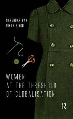 Women at the Threshold of Globalisation (Electronic book text): Narendar Pani, Nikky  Singh