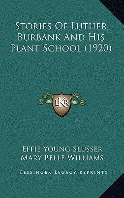 Stories of Luther Burbank and His Plant School (1920) (Hardcover): Effie Young Slusser, Mary Belle Williams, Emma Burbank-Beeson