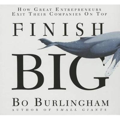 Finish Big - How Great Entrepreneurs Exit Their Companies on Top (Standard format, CD): Bo Burlingham