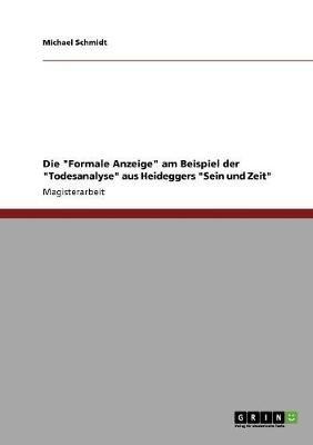 Die Formale Anzeige Am Beispiel Der Todesanalyse Aus Heideggers Sein Und Zeit (German, Paperback): Michael Schmidt