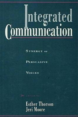 Integrated Communication - Synergy of Persuasive Voices (Electronic book text): Esther Thorson, Jeri Moore