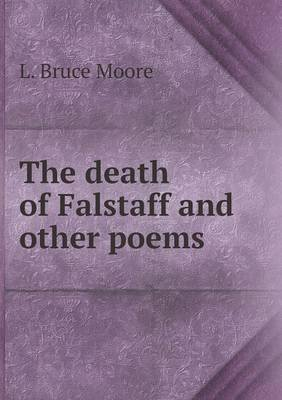 The Death of Falstaff and Other Poems (Paperback): L. Bruce Moore