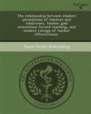The Relationship Between Student Perceptions of Teachers and Classrooms (Paperback): Janet Jester Riekenberg