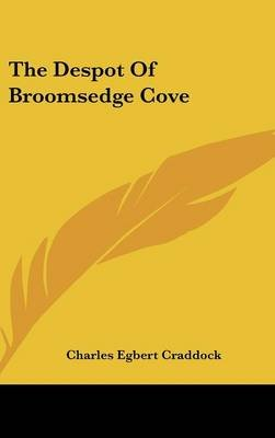 The Despot of Broomsedge Cove (Hardcover): Charles Egbert Craddock