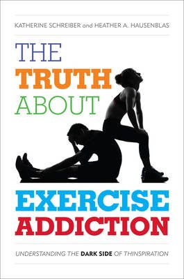 The Truth About Exercise Addiction - Understanding the Dark Side of Thinspiration (Hardcover): Katherine Schreiber, Heather A...