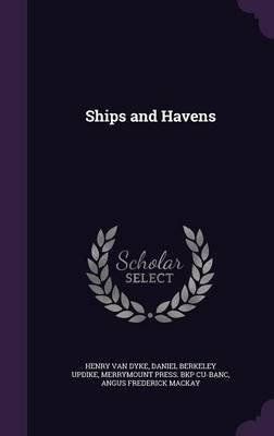 Ships and Havens (Hardcover): Henry Van Dyke, Daniel Berkeley Updike, Merrymount Press Bkp Cu-Banc