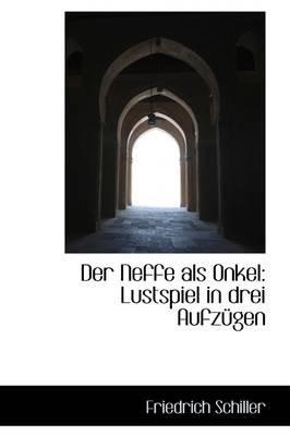 Der Neffe ALS Onkel - Lustspiel in Drei Aufz Gen (Paperback): Friedrich Schiller