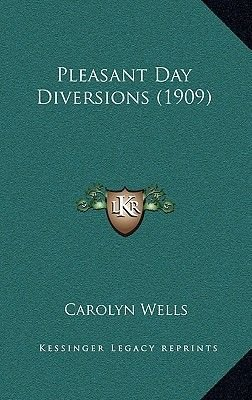 Pleasant Day Diversions (1909) (Paperback): Carolyn Wells