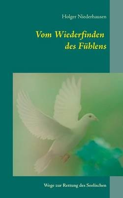 Vom Wiederfinden Des Fuhlens (German, Paperback): Holger Niederhausen