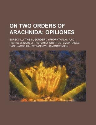 On Two Orders of Arachnida; Opiliones. Especially the Suborder Cyphophthalmi, and Ricinulei, Namely the Family...