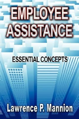 Employee Assistance - Essential Concepts (Paperback): Lawrence P Mannion